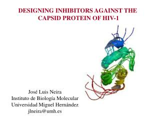 DESIGNING INHIBITORS AGAINST THE  CAPSID PROTEIN OF HIV-1