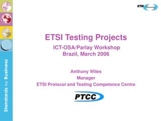 ETSI Testing Projects  ICT-OSA/Parlay Workshop Brazil, March 2006