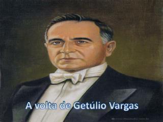 A volta de Getúlio Vargas