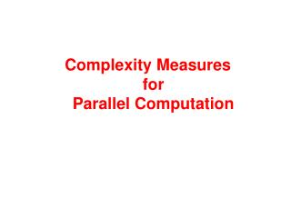 Complexity Measures  for  Parallel Computation
