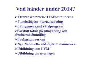 Vad händer under 2014?