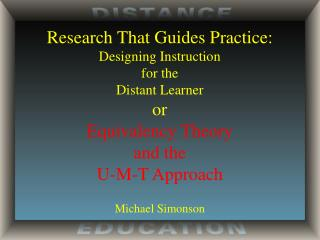 Research That Guides Practice: Designing Instruction for the Distant Learner or Equivalency Theory