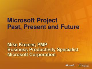 Microsoft Project Past, Present and Future