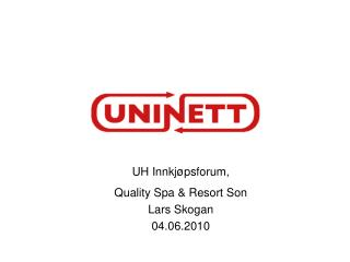UH Innkjøpsforum, Quality Spa & Resort Son Lars Skogan 04.06.2010