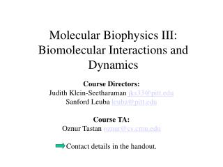 Molecular Biophysics III: Biomolecular Interactions and Dynamics