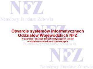 Otwarcie systemów informatycznych Oddziałów Wojewódzkich NFZ