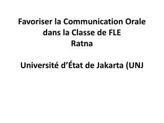 Favoriser la Communication Orale dans la Classe de FLE Ratna Université d'État de Jakarta (UNJ