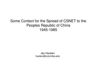 Some Context for the Spread of CSNET to the Peoples Republic of China 1945-1985