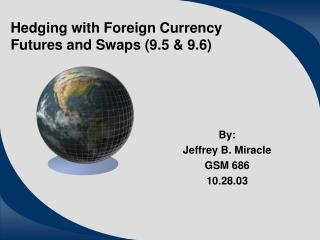 Hedging with Foreign Currency Futures and Swaps 9.5  9.6