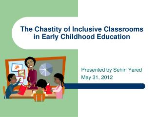 The Chastity of Inclusive Classrooms in Early Childhood Education