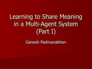 Learning to Share Meaning in a Multi-Agent System (Part I)