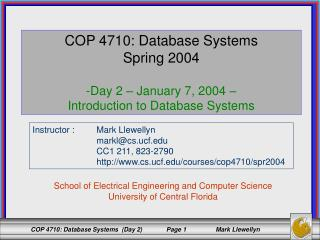 COP 4710: Database Systems Spring 2004 Day 2 � January 7, 2004 �  Introduction to Database Systems