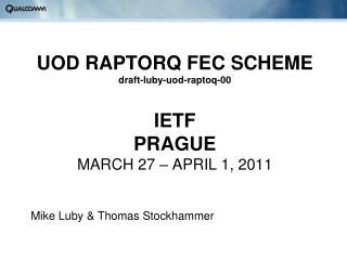 UOD RAPTORQ FEC SCHEME draft-luby-uod-raptoq-00 IETF PRAGUE MARCH 27 – APRIL 1, 2011