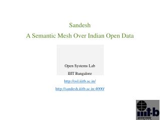 Sandesh A Semantic Mesh Over Indian Open Data Open Systems Lab IIIT Bangalore