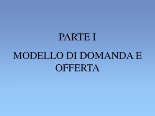 PARTE I MODELLO DI DOMANDA E OFFERTA