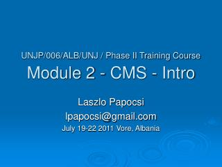 UNJP/006/ALB/UNJ / Phase II Training Course  Module 2 - CMS - Intro