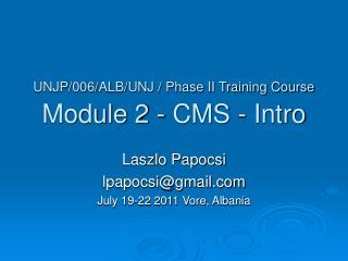 UNJP/006/ALB/UNJ / Phase II Training Course  Module 2 - CMS - Intro
