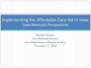 Implementing the Affordable Care Act in Iowa:   Iowa Medicaid Perspectives