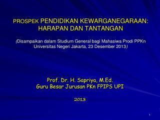 Prof.  Dr. H.  Sapriya , M.Ed. Guru Besar  Jurusan PKn  FPIPS UPI 20 13