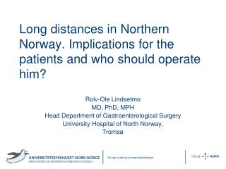 Long distances in Northern Norway. Implications for the patients and who should operate him?