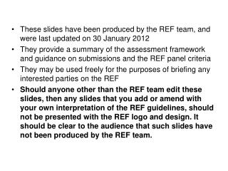 These slides have been produced by the REF team, and were last updated on 30 January 2012