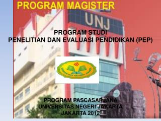 PROGRAM STUDI  P ENELITIAN DAN  E VALUASI  P ENDIDIKAN (PEP) PROGRAM PASCASARJANA