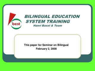 BILINGUAL EDUCATION   SYSTEM TRAINING Hanri Basel & Team
