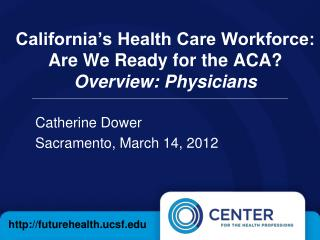 California's Health Care Workforce:   Are We Ready for the ACA? Overview: Physicians