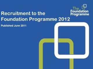 Recruitment to the Foundation Programme 2012  Published June 2011