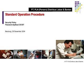 Standard Operation Procedure Security Policy Password Aplikasi CIS BT Bandung, 29 Desember 2004