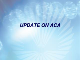 UPDATE ON ACA