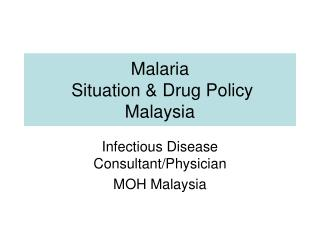 Malaria  Situation  Drug Policy Malaysia