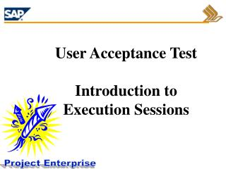 User Acceptance Test Introduction to  Execution Sessions