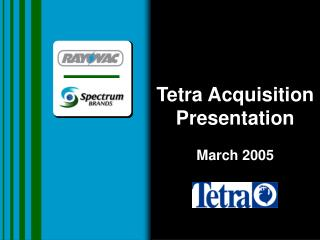 Tetra Acquisition Presentation March 2005
