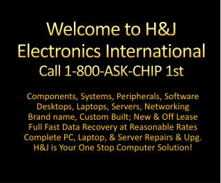 Welcome to H&J Electronics International Call 1-800-ASK-CHIP 1st