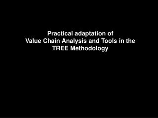 The TREE Methodology Latest country adaptation Adaptation of Value Chain Analysis