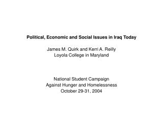 Political, Economic and Social Issues in Iraq Today   James M. Quirk and Kerri A. Reilly Loyola College in Maryland    N