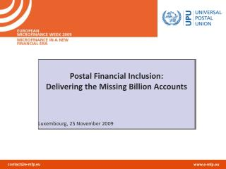 Postal Financial Inclusion:  Delivering the Missing Billion Accounts Luxembourg, 25 November 2009