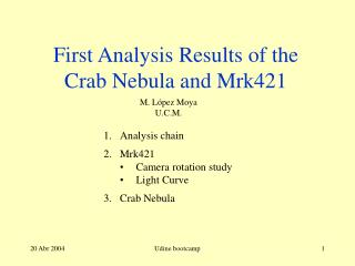 First Analysis Results of the  Crab Nebula and Mrk421