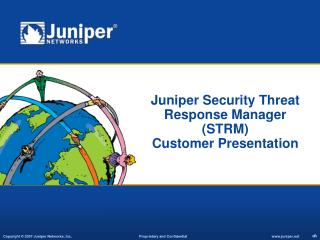 Juniper Security Threat Response Manager (STRM) Customer Presentation