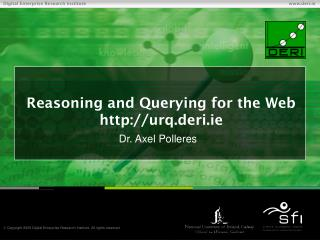 Reasoning and Querying for the Web urq.deri.ie