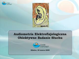 Audiometria Elektrofizjologiczna Obiektywne Badanie Słuchu Gliwice, 24 marca 2009