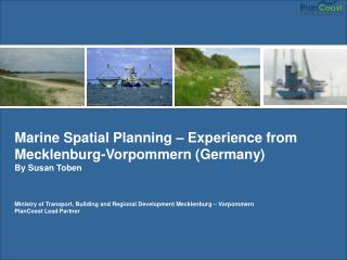 Marine Spatial Planning – Experience from Mecklenburg-Vorpommern (Germany) By Susan Toben