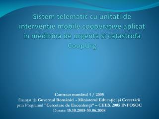 Contract num ă rul 4 / 2005  finan ţ at de Guvernul României - Ministerul Educaţiei şi Cercetării