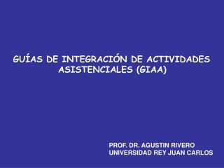 GUÍAS DE INTEGRACIÓN DE ACTIVIDADES  ASISTENCIALES (GIAA)