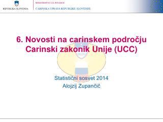 6. Novosti na carinskem področju Carinski zakonik Unije (UCC)