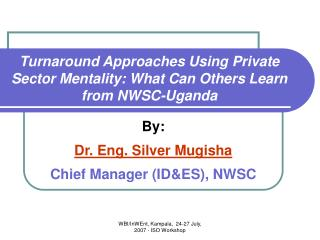 Turnaround Approaches Using Private Sector Mentality: What Can Others Learn from NWSC-Uganda