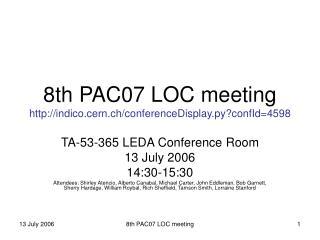 8th PAC07 LOC meeting indico.cern.ch/conferenceDisplay.py?confId=4598
