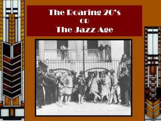 The Roaring 20's OR The Jazz Age