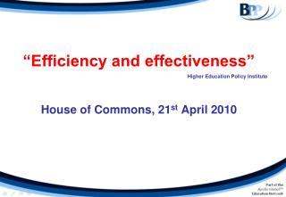 """Efficiency and effectiveness"" House of Commons, 21 st  April 2010"